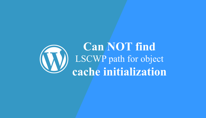 Cara Mengatasi Can NOT find LSCWP path for object cache initialization in